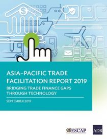 Asia-Pacific Trade Facilitation Report 2019: Bridging Trade Finance Gaps through Technology