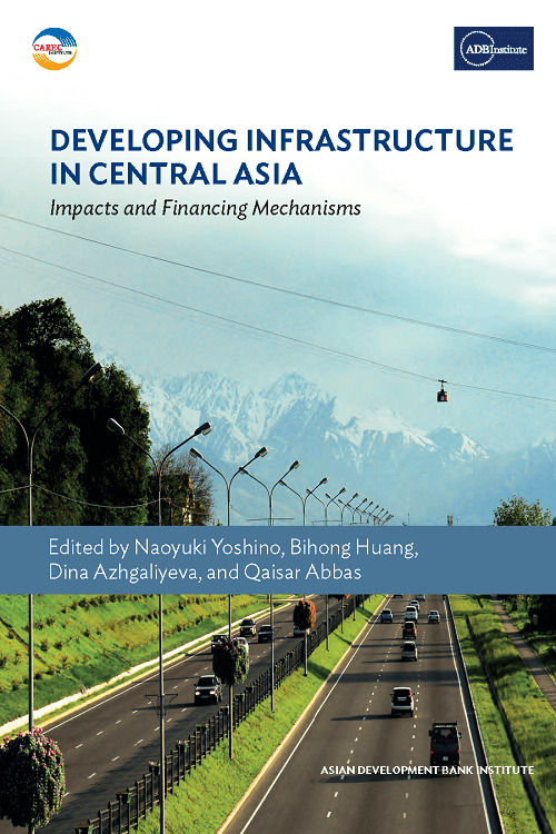 Developing Infrastructure in Central Asia: Impacts and Financing Mechanism