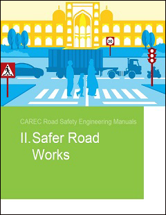 CAREC Road Safety Engineering Manual 2: Safer Road Works