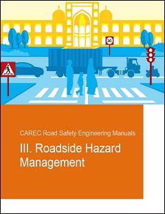 CAREC Road Safety Engineering Manual 3: Roadside Hazard Management