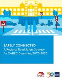Safely Connected: A Regional Road Safety Strategy for CAREC Countries (2017–2030)