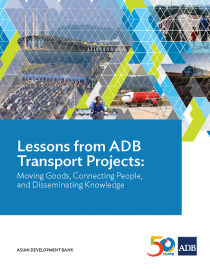 Lessons from ADB Transport Projects: Moving Goods, Connecting People, and Disseminating Knowledge