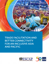 Trade Facilitation and Better Connectivity for an Inclusive Asia and Pacific