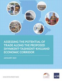 CWRD: Assessing the Potential of Trade Along the Proposed Shymkent–Tashkent–Khujand Economic Corridor