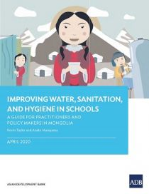 Improving Water, Sanitation, and Hygiene in Schools: A Guide for Practitioners and Policy Makers in Mongolia
